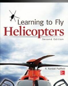 Foto Cover di Learning to Fly Helicopters, Second Edition, Ebook inglese di R. Padfield, edito da McGraw-Hill Education