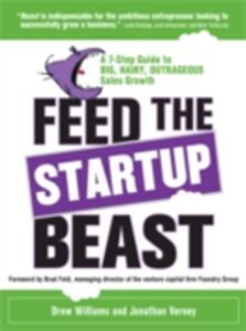 Ebook in inglese Feed the Startup Beast: A 7-Step Guide to Big, Hairy, Outrageous Sales Growth Verney, Jonathan , Williams, Drew