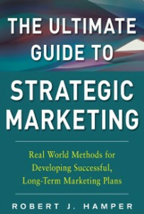 Ebook in inglese Ultimate Guide to Strategic Marketing: Real World Methods for Developing Successful, Long-term Marketing Plans Hamper, Robert