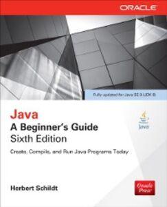 Foto Cover di Java: A Beginner's Guide, Sixth Edition, Ebook inglese di Herbert Schildt, edito da McGraw-Hill Education