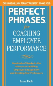 Ebook in inglese Perfect Phrases for Coaching Employee Performance: Hundreds of Ready-to-Use Phrases for Building Employee Engagement and Creating Star Performers Poole, Laura