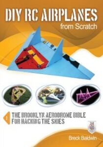 Foto Cover di DIY RC Airplanes from Scratch, Ebook inglese di Breck Baldwin, edito da McGraw-Hill Education