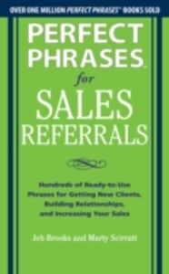 Foto Cover di Perfect Phrases for Sales Referrals: Hundreds of Ready-to-Use Phrases for Getting New Clients, Building Relationships, and Increasing Your Sales, Ebook inglese di Jeb Brooks,Marty Scirratt, edito da McGraw-Hill Education