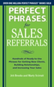 Ebook in inglese Perfect Phrases for Sales Referrals: Hundreds of Ready-to-Use Phrases for Getting New Clients, Building Relationships, and Increasing Your Sales Brooks, Jeb , Scirratt, Marty