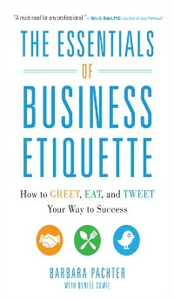 Ebook in inglese Essentials of Business Etiquette: How to Greet, Eat, and Tweet Your Way to Success Pachter, Barbara