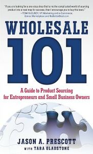 Ebook in inglese Wholesale 101: A Guide to Product Sourcing for Entrepreneurs and Small Business Owners Prescott, Jason