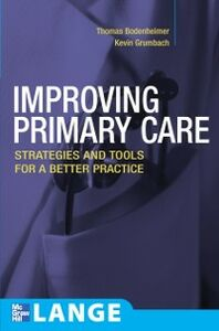 Foto Cover di Improving Primary Care: Strategies and Tools for a Better Practice, Ebook inglese di Kevin Grumbach,Thomas Bodenheimer, edito da McGraw-Hill Education