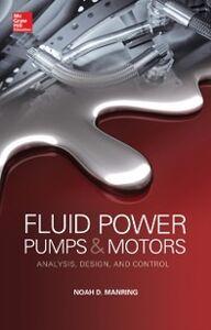 Foto Cover di Fluid Power Pumps and Motors: Analysis, Design and Control, Ebook inglese di Noah D. Manring, edito da McGraw-Hill Education