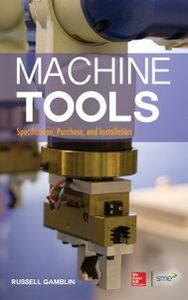 Foto Cover di Machine Tools: Specification, Purchase, and Installation, Ebook inglese di Russell Gamblin, edito da McGraw-Hill Education