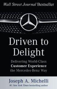 Foto Cover di Driven to Delight: Delivering World-Class Customer Experience the Mercedes-Benz Way, Ebook inglese di Joseph Michelli, edito da McGraw-Hill Education