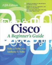 Cisco a beginner's guide - Toby Velte,Anthony Velte - copertina