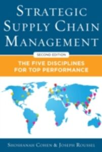 Ebook in inglese Strategic Supply Chain Management: The Five Core Disciplines for Top Performance, Second Editon Cohen, Shoshanah , Roussel, Joseph