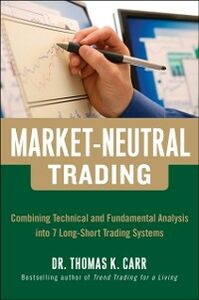 Ebook in inglese Market-Neutral Trading: Combining Technical and Fundamental Analysis Into 7 Long-Short Trading Systems Carr, Thomas K.