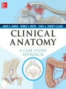 Ebook in inglese Clinical Anatomy: A Case Study Approach Bennett-Clarke, Carol , Hankin, Mark , Morse, Dennis