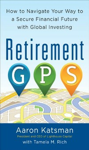 Ebook in inglese Retirement GPS: How to Navigate Your Way to A Secure Financial Future with Global Investing Katsman, Aaron
