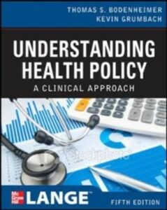 Ebook in inglese Understanding Health Policy Bodenheimer, Thomas , Grumbach, Kevin