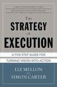 Ebook in inglese Strategy of Execution: A Five Step Guide for Turning Vision into Action Carter, Simon , Mellon, Liz