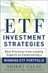 Foto Cover di ETF Investment Strategies: Best Practices from Leading Experts on Constructing a Winning ETF Portfolio, Ebook inglese di Aniket Ullal, edito da McGraw-Hill Education