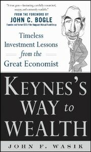 Foto Cover di Keynes's Way to Wealth: Timeless Investment Lessons from The Great Economist, Ebook inglese di John F. Wasik, edito da McGraw-Hill Education