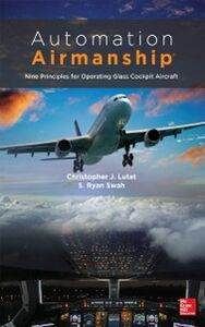 Ebook in inglese Automation Airmanship: Nine Principles for Operating Glass Cockpit Aircraft Lutat, Christopher , Swah, S. Ryan