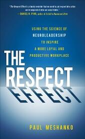 Respect Effect: Using the Science of Neuroleadership to Inspire a More Loyal and Productive Workplace