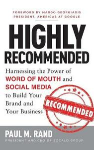 Highly Recommended: Harnessing the Power of Word of Mouth and Social Media to Build Your Brand and Your Business - Paul Rand - cover