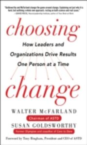 Foto Cover di Choosing Change: How Leaders and Organizations Drive Results One Person at a Time, Ebook inglese di Susan Goldsworthy,Walter McFarland, edito da McGraw-Hill Education