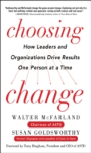 Ebook in inglese Choosing Change: How Leaders and Organizations Drive Results One Person at a Time Goldsworthy, Susan , McFarland, Walter