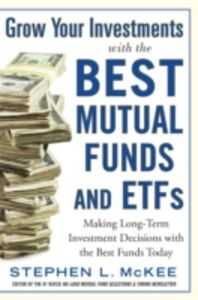 Ebook in inglese Grow Your Investments with the Best Mutual Funds and ETF s: Making Long-Term Investment Decisions with the Best Funds Today McKee, Stephen