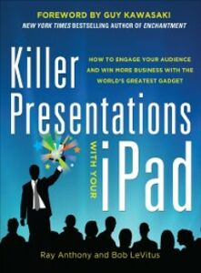 Ebook in inglese Killer Presentations with Your iPad: How to Engage Your Audience and Win More Business with the World s Greatest Gadget Anthony, Ray , LeVitus, Bob