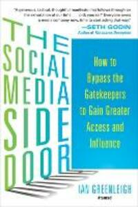 The Social Media Side Door: How to Bypass the Gatekeepers to Gain Greater Access and Influence - Ian Greenleigh - cover