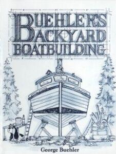 Ebook in inglese Buehler's Backyard Boatbuilding Buehler, George