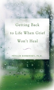 Ebook in inglese Getting Back to Life When Grief Won't Heal Kosminsky, Phyllis