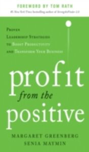 Ebook in inglese Profit from the Positive: Proven Leadership Strategies to Boost Productivity and Transform Your Business, with a foreword by Tom Rath Greenberg, Margaret , Maymin, Senia