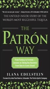Patron Way: From Fantasy to Fortune - Lessons on Taking Any Business From Idea to Iconic Brand