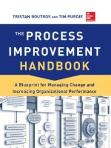 Foto Cover di Process Improvement Handbook: A Blueprint for Managing Change and Increasing Organizational Performance, Ebook inglese di Tristan Boutros,Tim Purdie, edito da McGraw-Hill Education