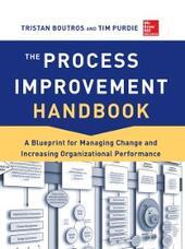 Process Improvement Handbook: A Blueprint for Managing Change and Increasing Organizational Performance
