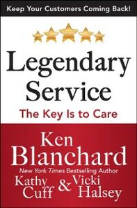 Ebook in inglese Legendary Service: The Key is to Care Blanchard, Ken , Cuff, Kathy , Halsey, Victoria