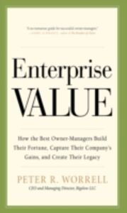 Ebook in inglese Enterprise Value: How the Best Owner-Managers Build Their Fortune, Capture Their Company's Gains, and Create Their Legacy Worrell, Peter
