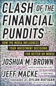 Ebook in inglese Clash of the Financial Pundits: How the Media Influences Your Investment Decisions for Better or Worse Brown, Joshua M. , Macke, Jeff
