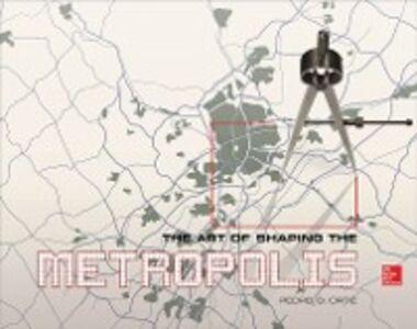 Ebook in inglese Art of Shaping the Metropolis Ortiz, Pedro