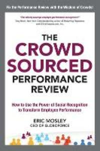 The Crowdsourced Performance Review: How to Use the Power of Social Recognition to Transform Employee Performance - Eric Mosley - cover