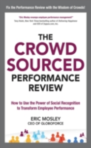 Ebook in inglese Crowdsourced Performance Review: How to Use the Power of Social Recognition to Transform Employee Performance Mosley, Eric