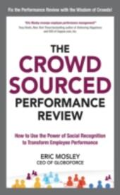 Crowdsourced Performance Review: How to Use the Power of Social Recognition to Transform Employee Performance