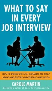 Ebook in inglese What to Say in Every Job Interview: How to Understand What Managers are Really Asking and Give the Answers that Land the Job Martin, Carole