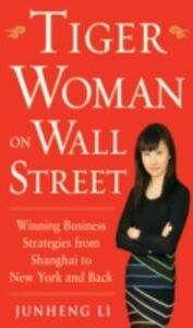 Foto Cover di Tiger Woman on Wall Street: Winning Business Strategies from Shanghai to New York and Back, Ebook inglese di Junheng Li, edito da McGraw-Hill Education