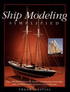 Ebook in inglese Ship Modeling Simplified: Tips and Techniques for Model Construction from Kits Mastini, Frank