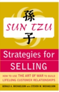 Ebook in inglese Sun Tzu Strategies for Selling: How to Use The Art of War to Build Lifelong Customer Relationships Michaelson, Gerald , Michaelson, Steven