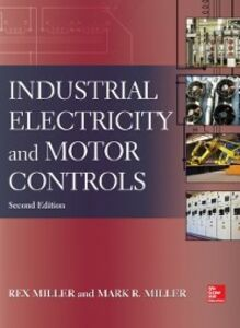 Foto Cover di Industrial Electricity and Motor Controls, Second Edition, Ebook inglese di Rex Miller,Mark Miller, edito da McGraw-Hill Education