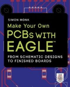 Ebook in inglese Make Your Own PCBs with EAGLE: From Schematic Designs to Finished Boards Monk, Simon